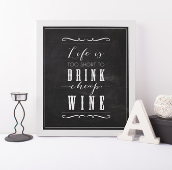 Life is too Short to Drink Cheap Wine Instant Digital Downloadable Print