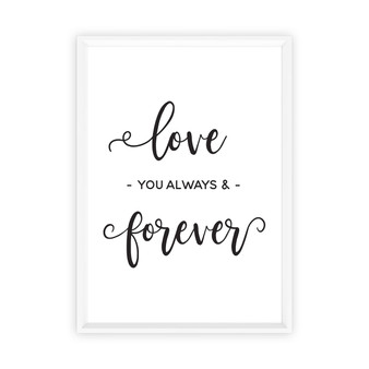 Love You Always and Forever Typography Wall Art Print in Black