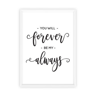 You Will Forever Be My Always Typography Wall Art Print in Black