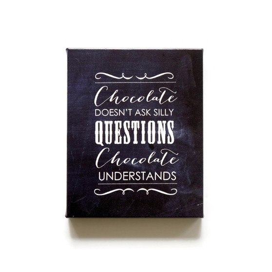 Chocolate doesn't ask questions chalkboard canvas