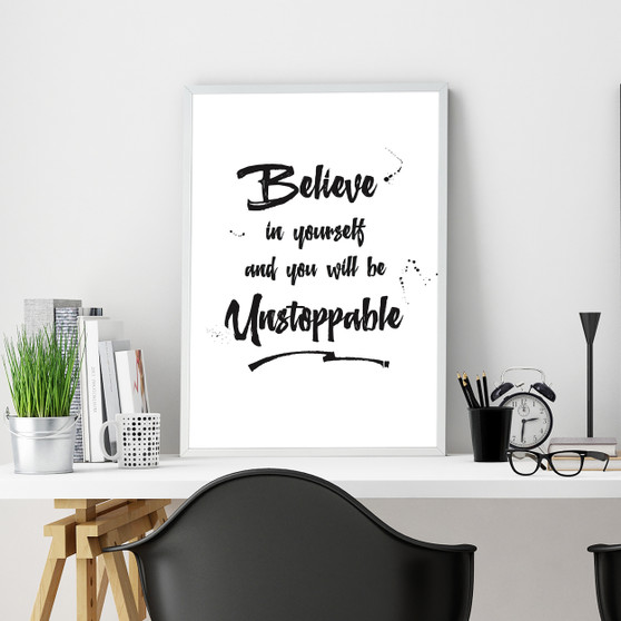 Believe in Yourself and You Will be Unstoppable Print with optional Australian-made white timber frame