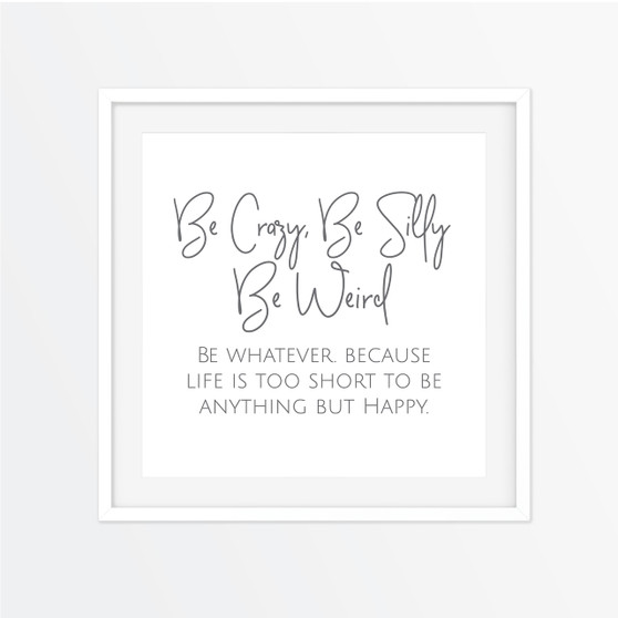 Be Crazy Be Silly Instagram Square | Print