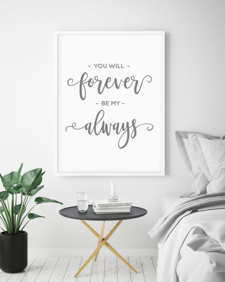 You Will Forever Be My Always Typography Wall Art Print in Grey