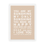 You are My Sunshine Print in Latte, with optional Australian-made white timber frame.