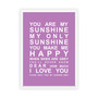You are My Sunshine Print in Purple, with optional Australian-made white timber frame.