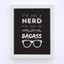 I'm Not a Nerd Wall Art Print  in Black, with optional white timber frame