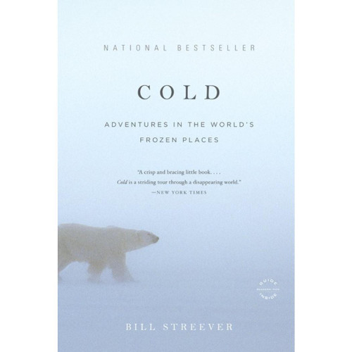 Cold: Adventures in the World's Frozen Places by Bill Streever