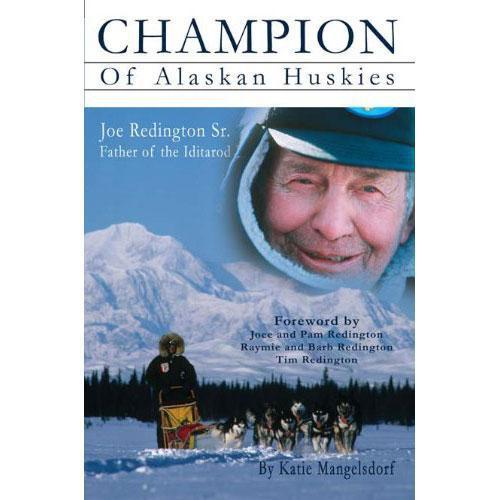 Champion of Alaskan Huskies : Joe Redington Sr. Father of the Iditarod