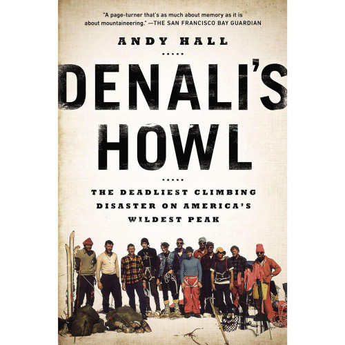 Denali's Howl: The Deadliest Climbing Disaster on America's Wildest Peak by Andy Hall
