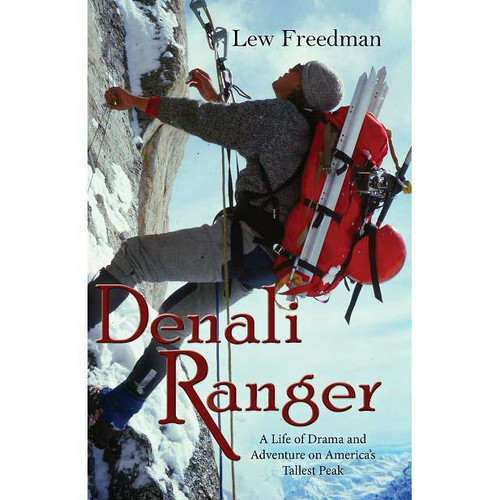 Denali Ranger: A Life of Drama and Adventure on America's Tallest Peak