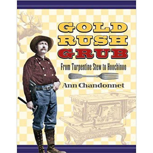 Gold Rush Grub: From Turpentine Stew to Hoochinoo