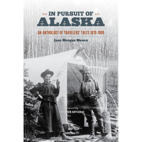 In Pursuit of Alaska : An Anthology of Travelers' Tales, 1879-1909