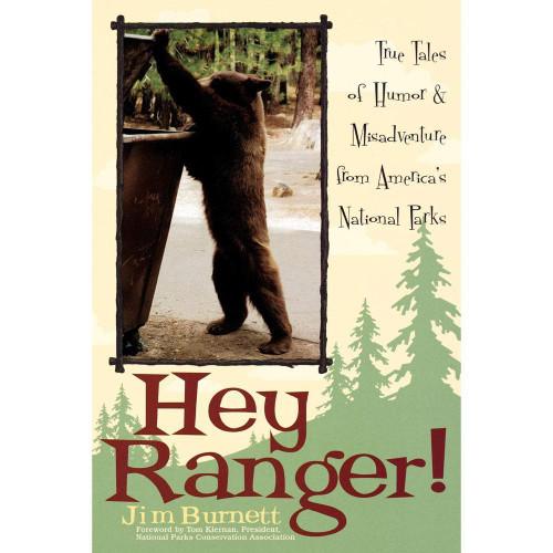 Hey Ranger! : True Tales of Humor & Misadventure from America's National Parks