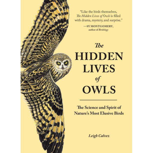 The Hidden Lives of Owls : The Science and Spirit of Nature's Most Elusive Birds