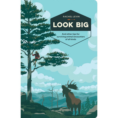Look Big: And Other Tips for Surviving Animal Encounters of All Kinds