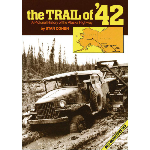 The Trail of '42 : A Pictorial History of the Alaska Highway