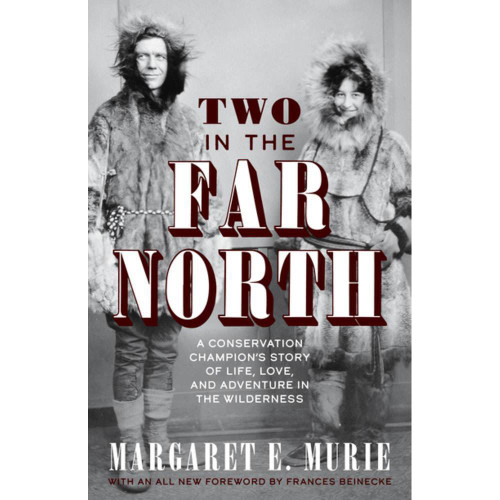Two in the Far North : A Conservation Champion's Story of Life, Love, and Adventure in the Wilderness