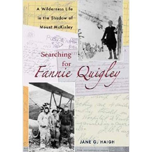 Searching for Fannie Quigley: A Wilderness Life in the Shadow of Mount McKinley