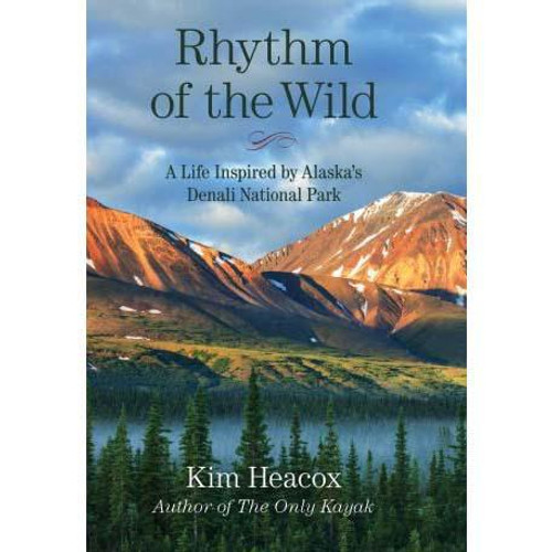 Rhythm of the Wild : A Life Inspired by Alaska's Denali National Park