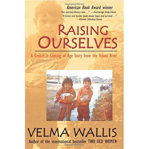 Raising Ourselves: A Gwitch'in Coming of Age Story from the Yukon River