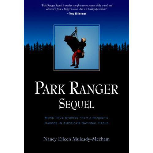 Park Ranger Sequel: More True Stories from a Ranger's Career in America's National Parks