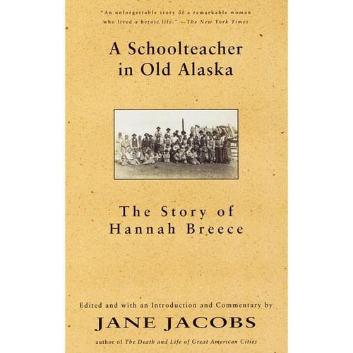 A Schoolteacher in Old Alaska: The Story of Hannah Breece