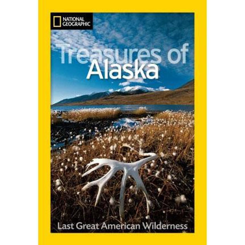 National Geographic Treasures of Alaska : The Last Great American Wilderness