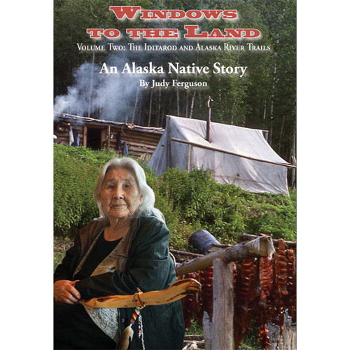 Windows to the Land - Volume Two: Iditarod and Alaska River Trails - An Alaska Native Story by Judy Ferguson