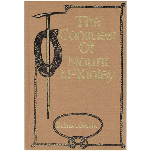 The Conquest of Mt. McKinley by Belmore Browne