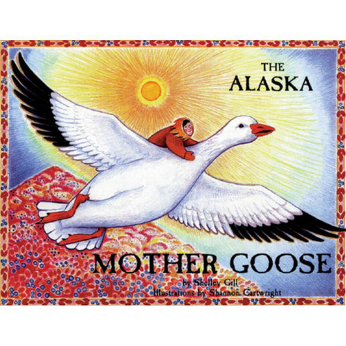 The Alaska Mother Goose : And Other North Country Nursery Rhymes
