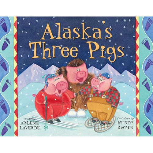Alaska's Three Pigs by Arlene Laverde