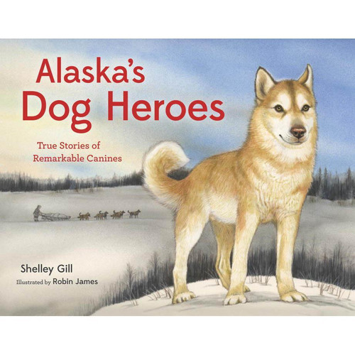 Alaska's Dog Heroes: True Stories of Remarkable Canines