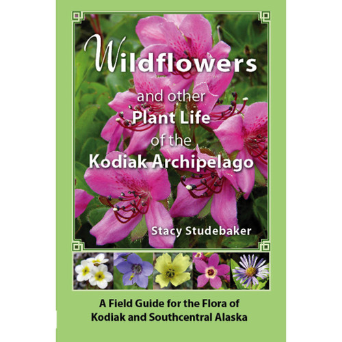 Wildflowers and Other Plant Life of the Kodiak Archipelago