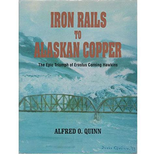 Iron Rails to Alaskan Copper: The Epic Triumph of Erastus Corning Hawkins