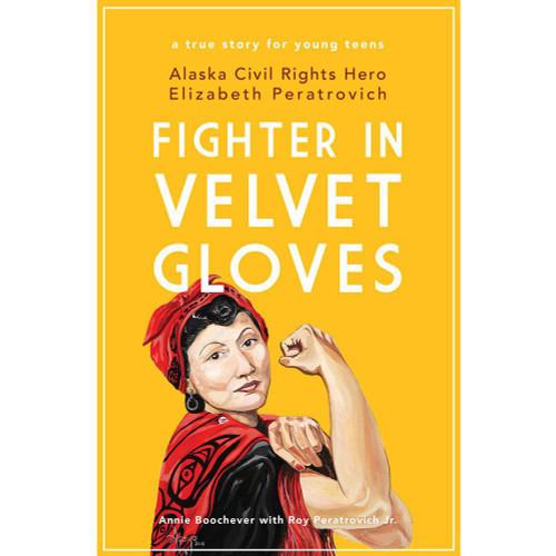 Fighter in Velvet Gloves: Alaska Civil Rights Hero Elizabeth Peratrovich