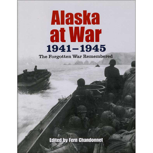 Alaska at War, 1941-1945 The Forgotten War Remembered