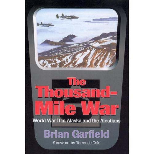 The Thousand-Mile War: World War II in Alaska and the Aleutians
