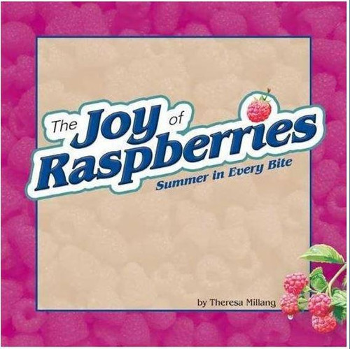 Joy of Raspberries Cookbook : Summer in Every Bite