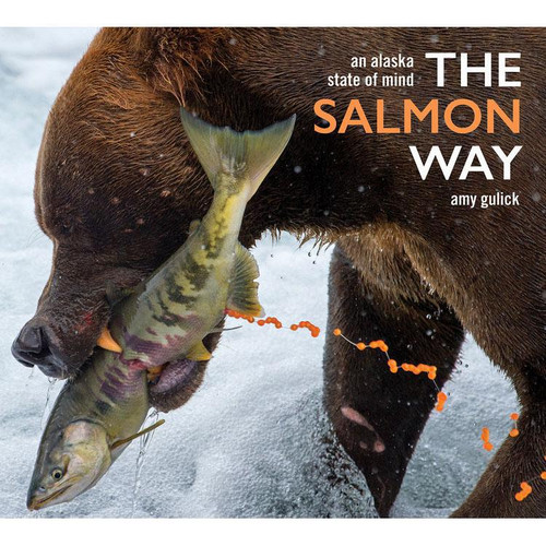 The Salmon Way: An Alaska State of Mind by Amy Gulick