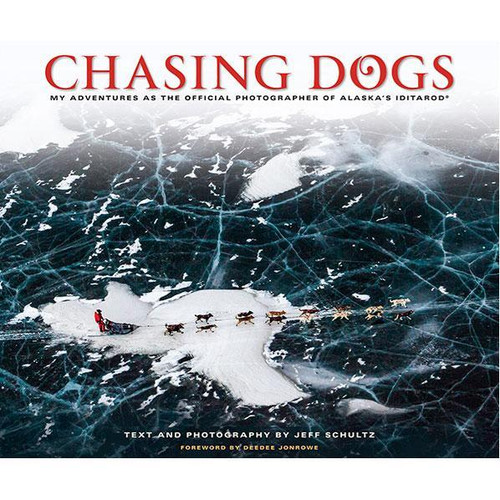 Chasing Dogs: My Adventures as the Official Photographer of Alaska's Iditarod