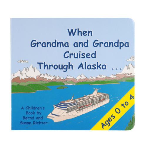 When Grandma & Grandpa Cruised Through Alaska Board Book