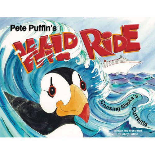 Pete Puffin's Wild Ride : Cruising Alaska's Currents