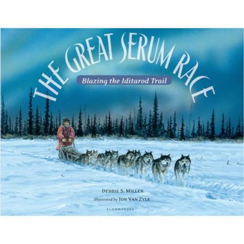 The Great Serum Race - Blazing the Iditarod Trail by Debbie S. Miller, Jon Van Zyle