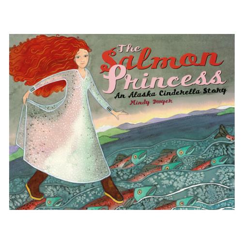 The Salmon Princess: An Alaska Cinderella Story by Mindy Dwyer