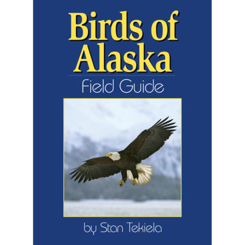 Birds of Alaska Field Guide by Stan Tekiela