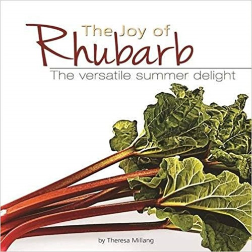 Joy of Rhubarb Cookbook : The Versatile Summer Delight