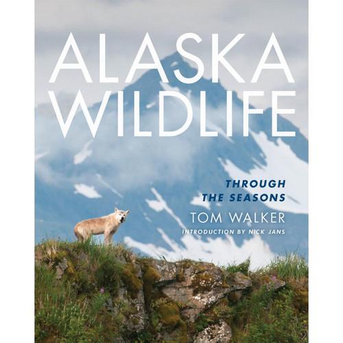 Alaska Wildlife: Through the Seasons by Tom Walker