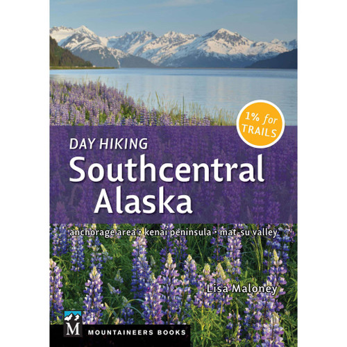 Day Hiking Southcentral Alaska: Anchorage Area, Kenai Peninsula, Mat-Su Valley
