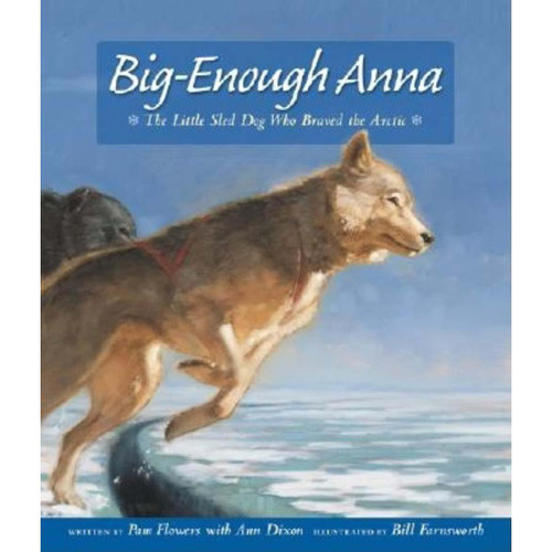 Big-Enough Anna : The Little Sled Dog Who Braved the Arctic