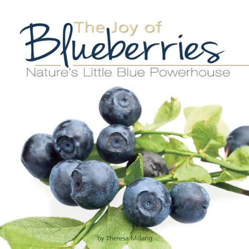 The Joy of Blueberries Cookbook : Nature's Little Blue Powerhouse